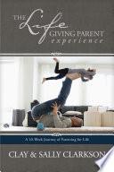 The Lifegiving Parent Experience Book