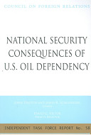 National Security Consequences of U S  Oil Dependency   Report of an Independent Task Force