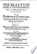The Beauty of Godly Government in a Church Reformed  Or a Platforme of Government Consonant to the Word of Truth  and the Purest Reformed Churches  Etc  Few MS  Notes