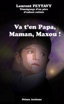 Va t'en papa, maman, maxou ! Témoignage d'un père d'enfant autiste