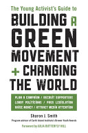 The Young Activist's Guide to Building a Green Movement and Changing the World