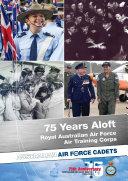 75 Years Aloft: Royal Australian Air Force Air Training Corps: Australian Air Force Cadets, 1941-2016 ebook