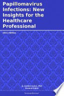 Papillomavirus Infections New Insights For The Healthcare Professional 2011 Edition Book PDF