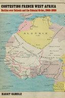 Contesting French West Africa [Pdf/ePub] eBook