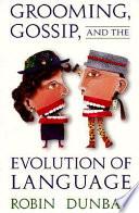 """""""Grooming, Gossip, and the Evolution of Language"""" by Robin Dunbar, Robin Ian MacDonald Dunbar"""