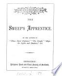 The sweep's apprentice, by the author of 'Three street orphans'.