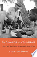 The Colonial Politics Of Global Health