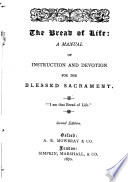 The Bread of Life  a manual of instruction and devotion for the Blessed Sacrament  The preface signed  A  D  C   i e  Augustine D  Crake