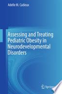 Assessing and Treating Pediatric Obesity in Neurodevelopmental Disorders