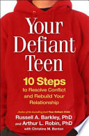 """Your Defiant Teen, First Edition: 10 Steps to Resolve Conflict and Rebuild Your Relationship"" by Russell A. Barkley, Arthur L. Robin, Christine M. Benton"