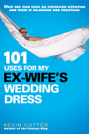 101 Uses for My Ex-Wife's Wedding Dress