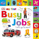 Tabbed Board Books  My First Busy Jobs Let s Go to Work Book PDF