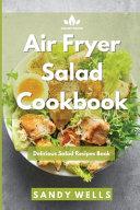 Air Fryer Salad Cookbook