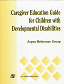 Caregiver Education Guide for Children with Developmental Disabilities