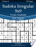 Sudoku Irregular 9x9 Versão Ampliada - Fácil ao Extremo - Volume 6 - 276 Jogos
