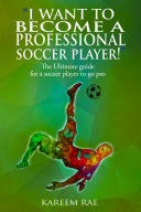 I WANT TO BECOME A PROFESSIONAL SOCCER PLAYER   The Ultimate Guide for a soccer player to go pro