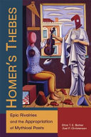 Homer   s Thebes   Epic Rivalries and the Appropriation of Mythical Pasts