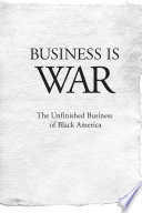 Business Is War The Unfinished Business Of Black America