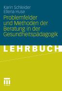 Problemfelder und Methoden der Beratung in der Gesundheitspädagogik