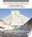 The Ancient Maya of Mexico