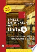 Spiele entwickeln mit Unity 5  : 2D- und 3D-Games mit Unity und C# für Desktop, Web & Mobile. Für Unity 5.6