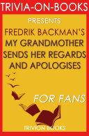 My Grandmother Sends Her Regards and Apologises: A Novel By Fredrik Backman (Trivia-On-Books)