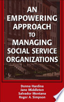 """An Empowering Approach to Managing Social Service Organizations"" by Donna Hardina, PhD, Jane Middleton, DSW, Salvador Montana, MSW, PhD(c), Roger A. Simpson, PhD"