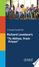 A Study Guide For Richard Lovelace S To Althea From Prison