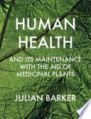 Human Health and its Maintenance with the Aid of Medicinal Plants
