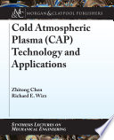Cold Atmospheric Plasma (CAP) Technology and Applications