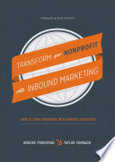 Transform Your Nonprofit with Inbound Marketing: How To Turn Strangers Into Inspired Advocates
