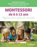 Montessori de 6 à 12 ans : apprends-moi à penser par moi-même