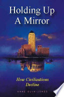 Holding Up a Mirror  : How Civilizations Decline