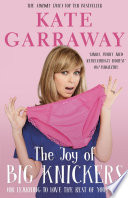 """""""The Joy of Big Knickers: (or learning to love the rest of your life)"""" by Kate Garraway"""