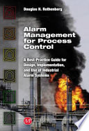 """Alarm Management for Process Control: A Best-practice Guide for Design, Implementation, and Use of Industrial Alarm Systems"" by Douglas H. Rothenberg"