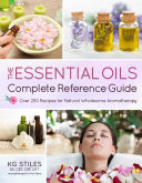 The Essential Oils Complete Reference Guide