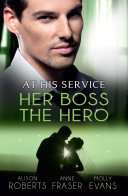 At His Service: Her Boss, The Hero - 3 Book Box Set