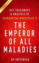 Key Takeaways and Analysis of Siddhartha Mukherjee s the Emperor of All Maladies