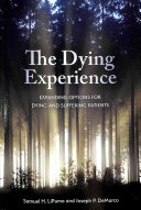 The dying experience : expanding options for dying and suffering patients