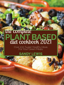 The Complete Plant Based Diet Cookbook 2021  Over 200 Super Healthy Ideas For Your Green Meals