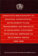 Annotated Bibliography on Regional (subnational) Development Plans, Programmes, and Projects in Developing Countries with Special Emphasis on Settlement Issues, 1980-1990