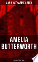 AMELIA BUTTERWORTH   Complete Mystery Series