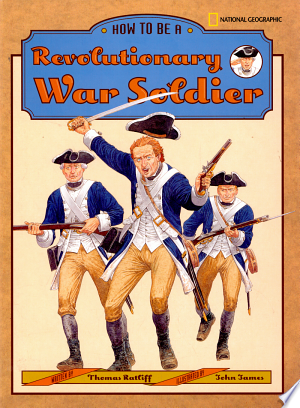 Download How to Be a Revolutionary War Soldier Free Books - Dlebooks.net