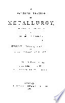 A Practical Treatise on Metallurgy  Adapted from the Last German Edition of Professor Kerl s Metallurgy      Steel  fuel  supplement Book