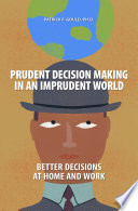 Prudent Decision Making in an Imprudent World  Better Decisions at Home and Work