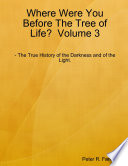 Where Were You Before The Tree of Life  Volume 3