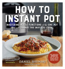 link to How to Instant Pot : mastering all the functions of the one pot that will change the way you cook in the TCC library catalog