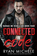 Connected in Code (Ravage MC Rebellion Series Book Four) A Motorcycle Club Romance of Wrong Way & Hayden Book