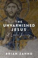 The Unvarnished Jesus  A Lenten Journey