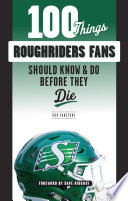 100 Things Roughriders Fans Should Know   Do Before They Die